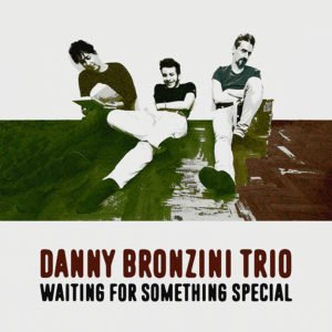 Danny_Bronzini_Trio_Waiting_for_something_special_#0215_unico_livello_LR