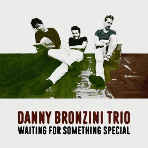 "DANNY BRONZINI TRIO – ""Waiting for Something Special"""