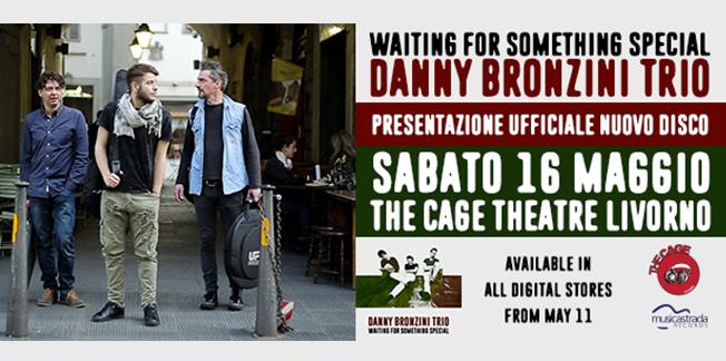 """""""Waiting for something special"""" del Danny Bronzini Trio su tutti gli store digitali dall'11 Maggio – Il concerto ufficiale di presentazione il 16 maggio al The Cage a Livorno"""